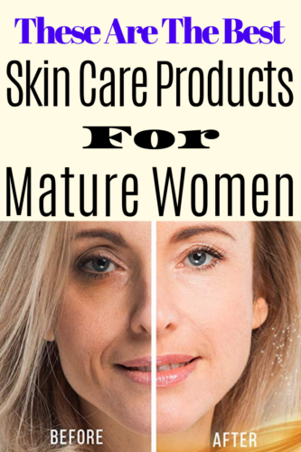 These Are the best skin care products for mature women