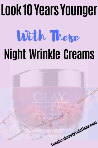 Find The Best wrinkle creams to use at night to remove all signs of premature aging and fine lines.