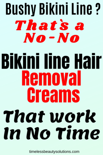 bikini line hair removal creams that work in no time and gives the best results.
