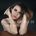 How To Get Rid Of Teen Acne