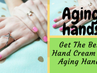 Find The Best Hand Cream For Aging Hands