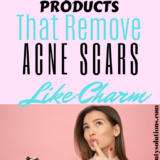 Remove acne scars using these top products works like charm in no time