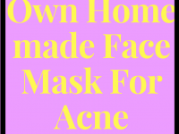 Your Own Homemade Face Mask For Acne Treatment