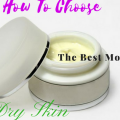 How To Choose The Best Moisturizers For Dry Skin