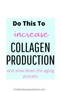 How to Increase Collagen Production In Your Skin and slow down the aging process and appearance of wrinkles